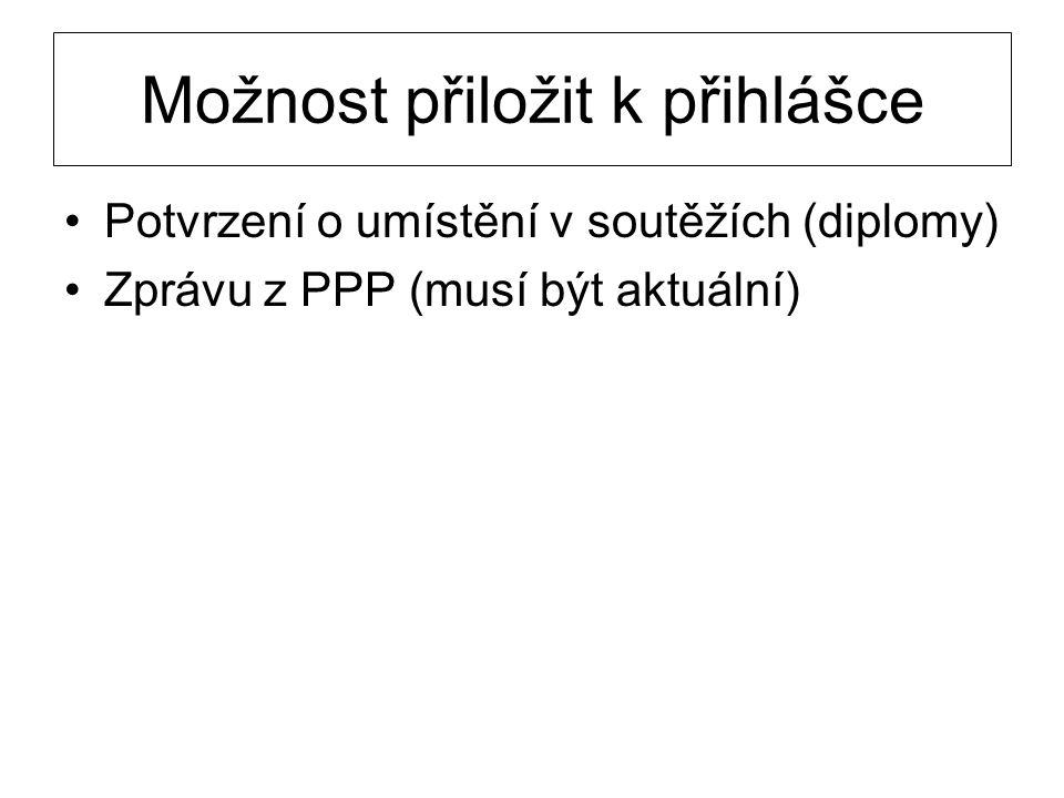 Možnost přiložit k přihlášce •Potvrzení o umístění v soutěžích (diplomy) •Zprávu z PPP (musí být aktuální)