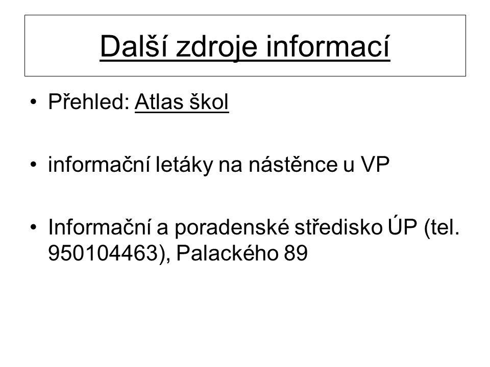 Další zdroje informací •Přehled: Atlas škol •informační letáky na nástěnce u VP •Informační a poradenské středisko ÚP (tel. 950104463), Palackého 89