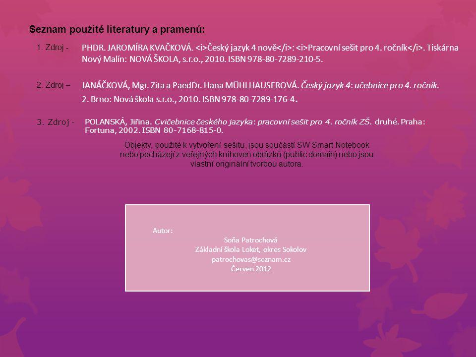 Seznam použité literatury a pramenů: 1. Zdroj - 2. Zdroj – Autor: Soňa Patrochová Základní škola Loket, okres Sokolov patrochovas@seznam.cz Červen 201