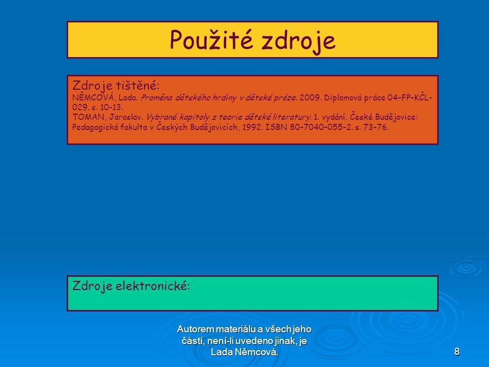 Autorem materiálu a všech jeho částí, není-li uvedeno jinak, je Lada Němcová.8 Použité zdroje Zdroje tištěné: NĚMCOVÁ, Lada.