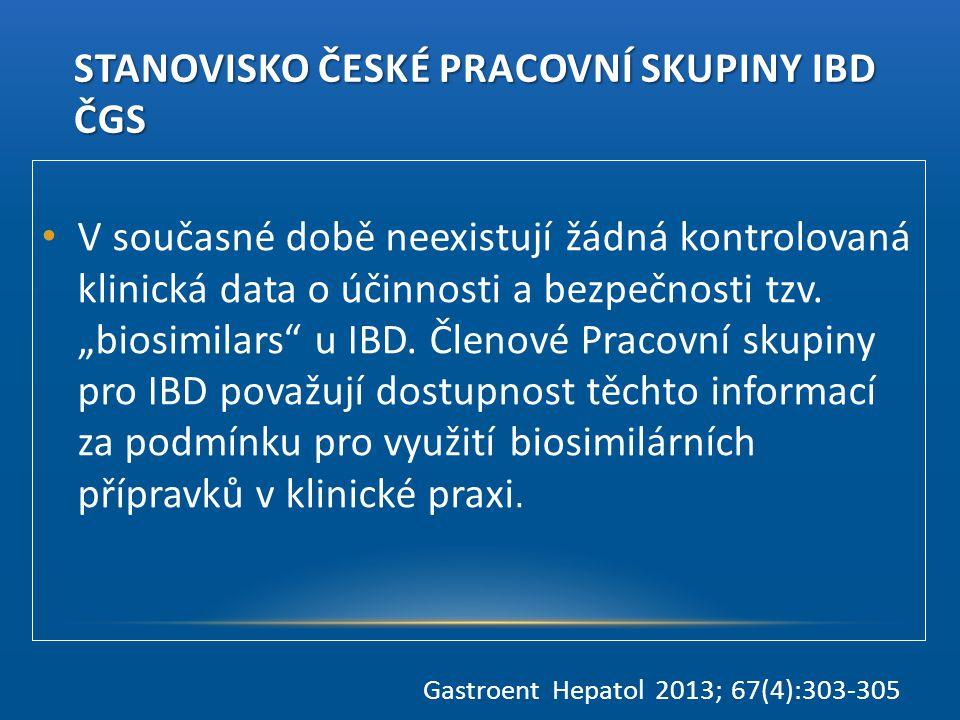 """STANOVISKO ČESKÉ PRACOVNÍ SKUPINY IBD ČGS • V současné době neexistují žádná kontrolovaná klinická data o účinnosti a bezpečnosti tzv. """"biosimilars"""" u"""