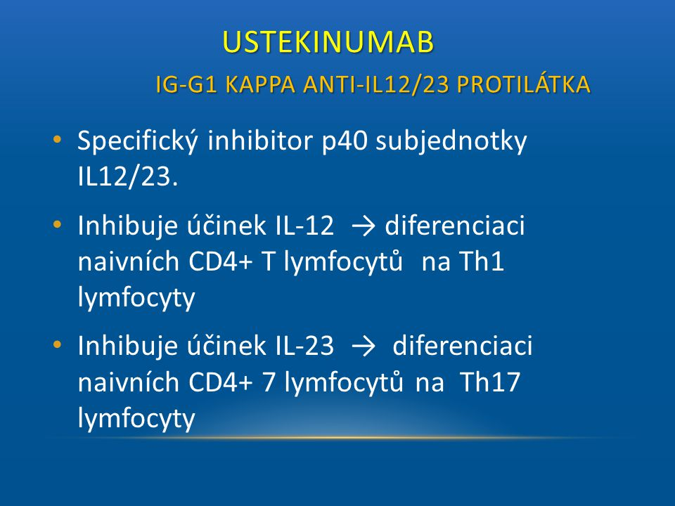 USTEKINUMAB IG-G1 KAPPA ANTI-IL12/23 PROTILÁTKA USTEKINUMAB IG-G1 KAPPA ANTI-IL12/23 PROTILÁTKA • Specifický inhibitor p40 subjednotky IL12/23. • Inhi