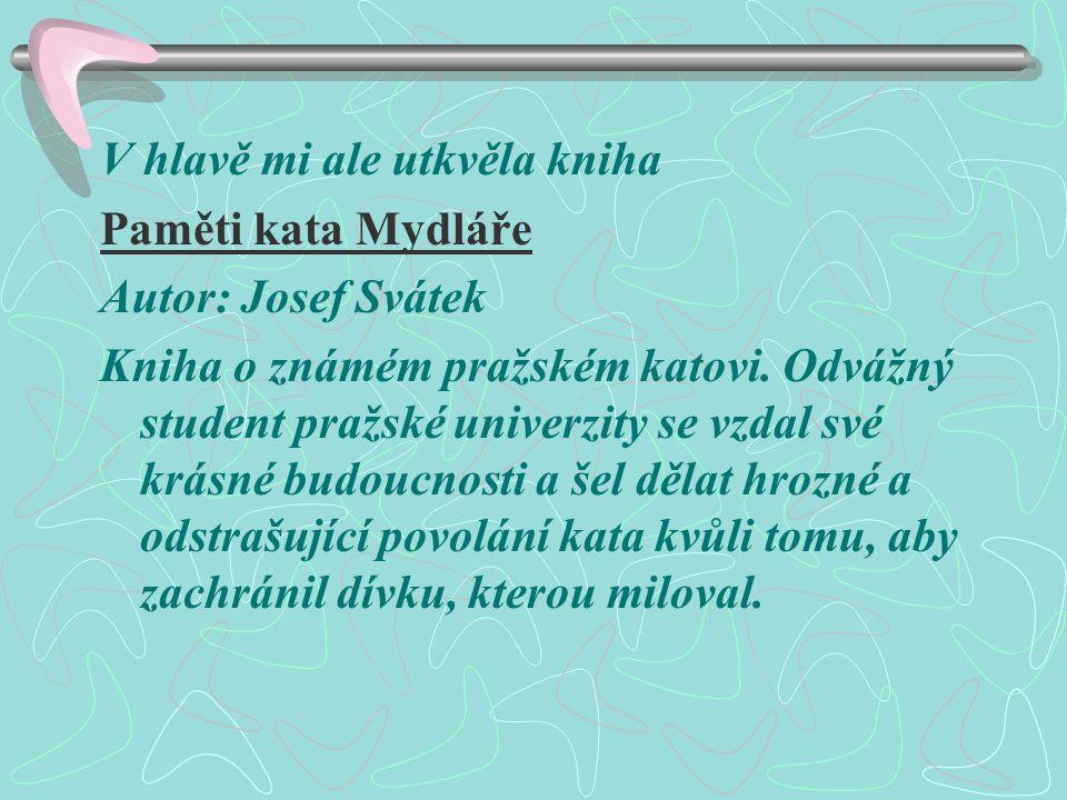 V hlavě mi ale utkvěla kniha Paměti kata Mydláře Autor: Josef Svátek Kniha o známém pražském katovi.