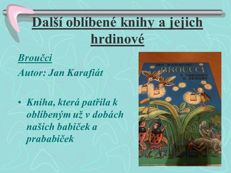 Další oblíbené knihy a jejich hrdinové Broučci Autor: Jan Karafiát •Kniha, která patřila k oblíbeným už v dobách našich babiček a prababiček