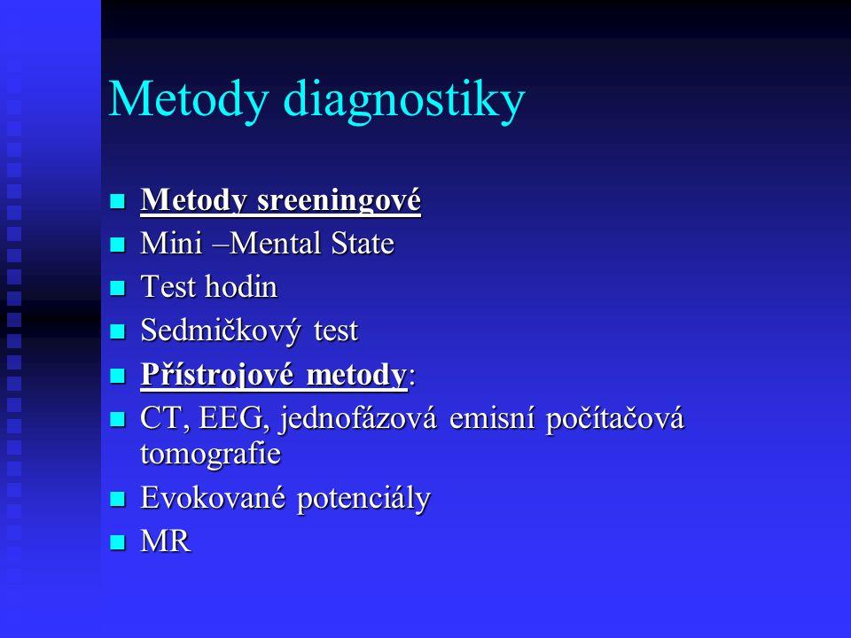 Metody diagnostiky  Metody sreeningové  Mini –Mental State  Test hodin  Sedmičkový test  Přístrojové metody:  CT, EEG, jednofázová emisní počítačová tomografie  Evokované potenciály  MR