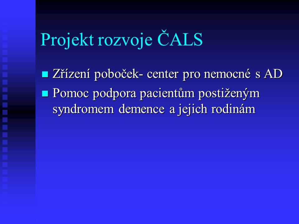 Projekt rozvoje ČALS  Zřízení poboček- center pro nemocné s AD  Pomoc podpora pacientům postiženým syndromem demence a jejich rodinám