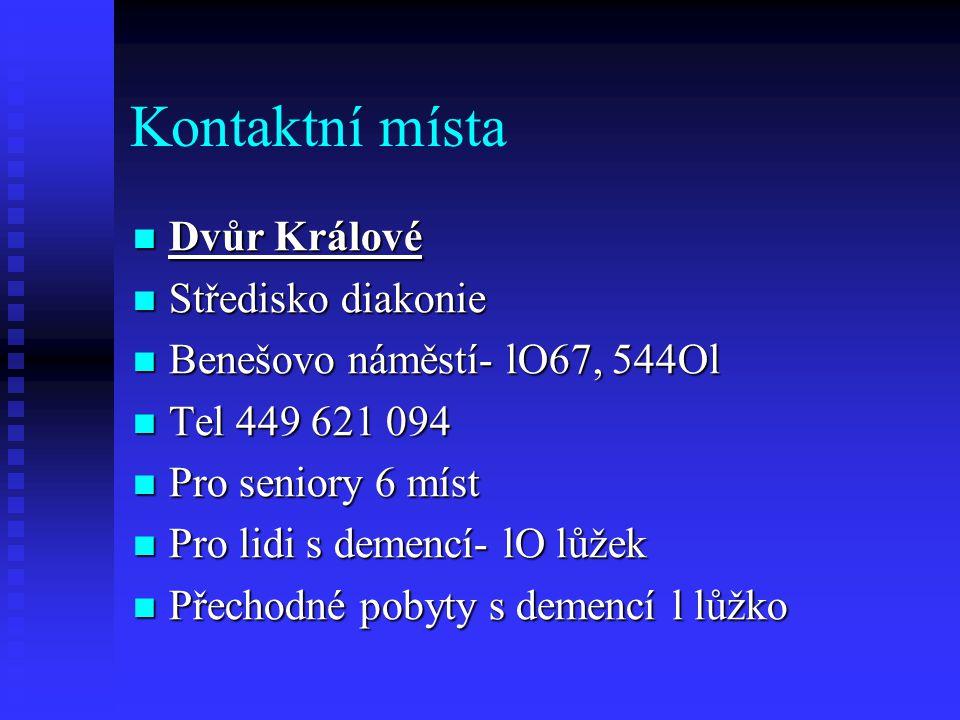 Kontaktní místa  Dvůr Králové  Středisko diakonie  Benešovo náměstí- lO67, 544Ol  Tel 449 621 094  Pro seniory 6 míst  Pro lidi s demencí- lO lůžek  Přechodné pobyty s demencí l lůžko