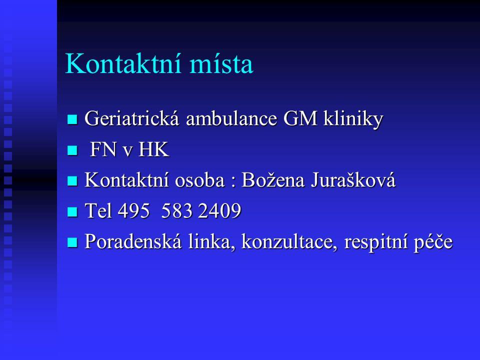 Kontaktní místa  Geriatrická ambulance GM kliniky  FN v HK  Kontaktní osoba : Božena Jurašková  Tel 495 583 2409  Poradenská linka, konzultace, respitní péče