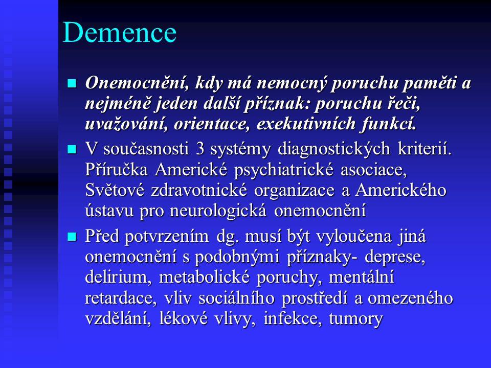Demence  Onemocnění, kdy má nemocný poruchu paměti a nejméně jeden další příznak: poruchu řeči, uvažování, orientace, exekutivních funkcí.