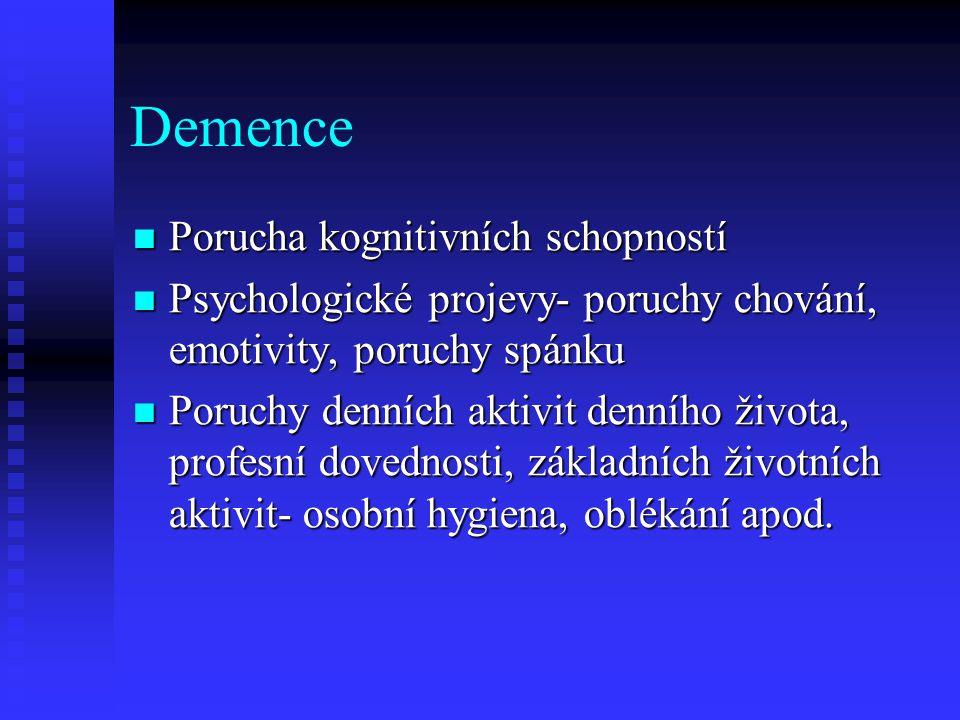 Demence  Porucha kognitivních schopností  Psychologické projevy- poruchy chování, emotivity, poruchy spánku  Poruchy denních aktivit denního života, profesní dovednosti, základních životních aktivit- osobní hygiena, oblékání apod.