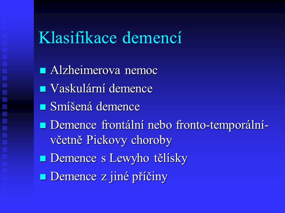 Klasifikace demencí  Alzheimerova nemoc  Vaskulární demence  Smíšená demence  Demence frontální nebo fronto-temporální- včetně Pickovy choroby  Demence s Lewyho tělísky  Demence z jiné příčiny