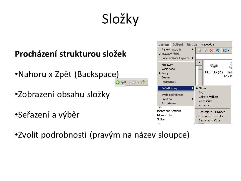 Složky Procházení strukturou složek • Nahoru x Zpět (Backspace) • Zobrazení obsahu složky • Seřazení a výběr • Zvolit podrobnosti (pravým na název sloupce)