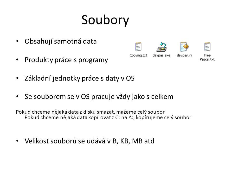 Soubory • Obsahují samotná data • Produkty práce s programy • Základní jednotky práce s daty v OS • Se souborem se v OS pracuje vždy jako s celkem Pokud chceme nějaká data z disku smazat, mažeme celý soubor Pokud chceme nějaká data kopírovat z C: na A:, kopírujeme celý soubor • Velikost souborů se udává v B, KB, MB atd