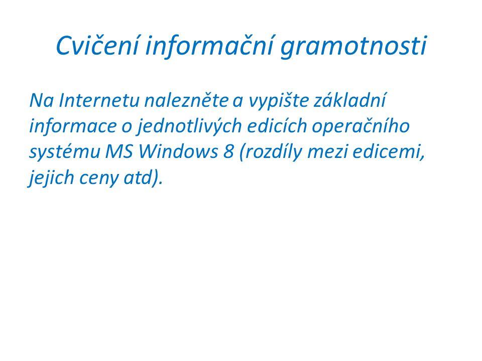 Cvičení informační gramotnosti Na Internetu nalezněte a vypište základní informace o jednotlivých edicích operačního systému MS Windows 8 (rozdíly mezi edicemi, jejich ceny atd).