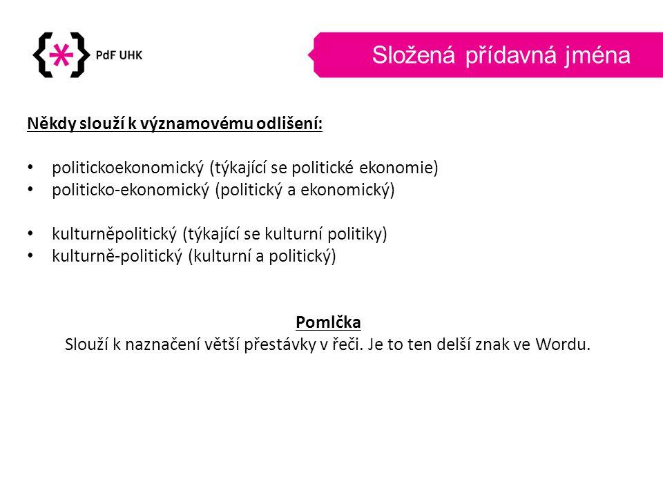 Složená přídavná jména Někdy slouží k významovému odlišení: • politickoekonomický (týkající se politické ekonomie) • politicko-ekonomický (politický a