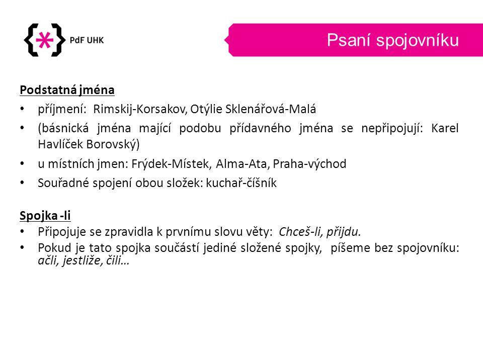 Psaní spojovníku Podstatná jména • příjmení: Rimskij-Korsakov, Otýlie Sklenářová-Malá • (básnická jména mající podobu přídavného jména se nepřipojují: