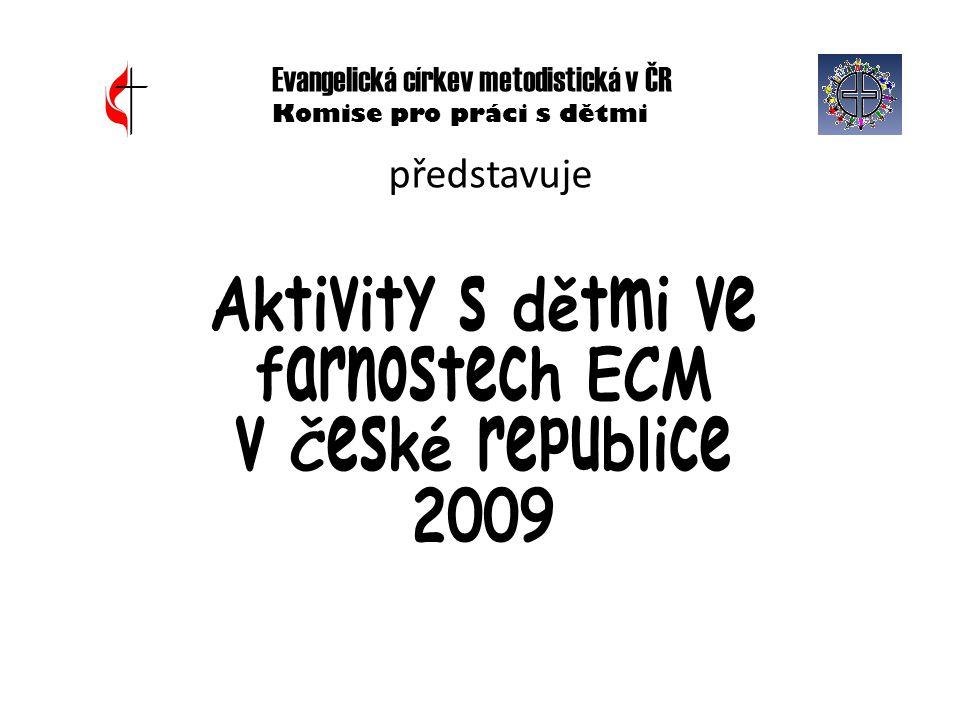 Aktivity s dětmi ve farnostech ECM v České republice 2009 představuje Evangelická církev metodistická v ČR Komise pro práci s dětmi