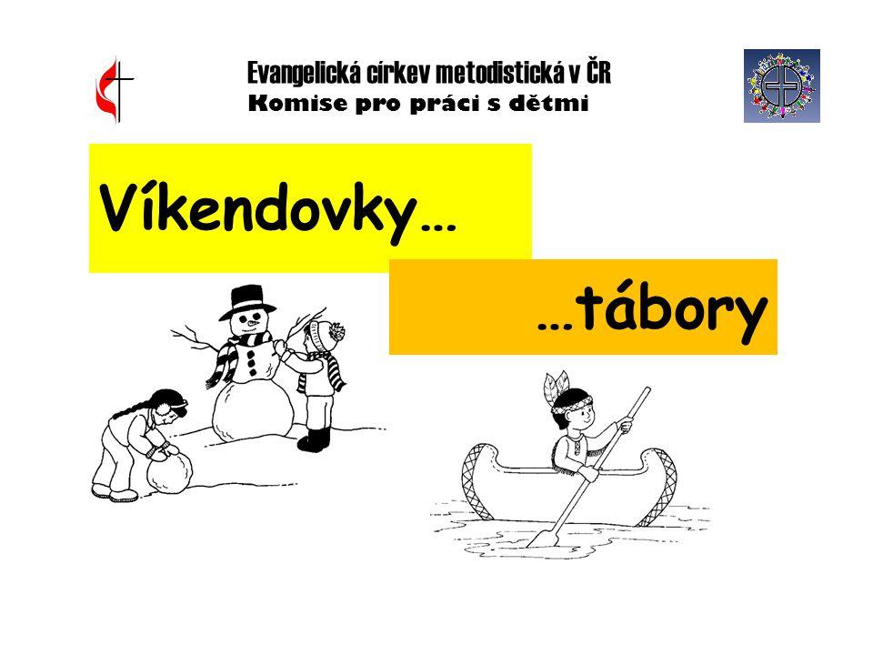 Evangelická církev metodistická v ČR Komise pro práci s dětmi Víkendovky… …tábory