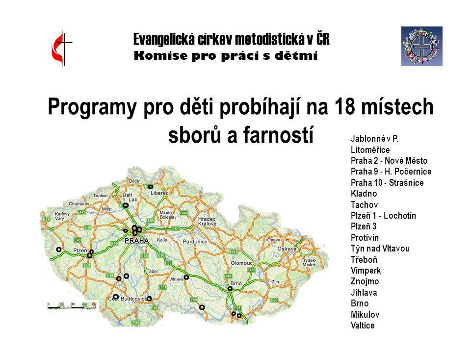 Programy pro děti probíhají na 18 místech sborů a farností Evangelická církev metodistická v ČR Komise pro práci s dětmi Jablonné v P. Litoměřice Prah