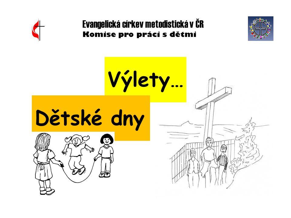 Evangelická církev metodistická v ČR Komise pro práci s dětmi Výlety… Dětské dny