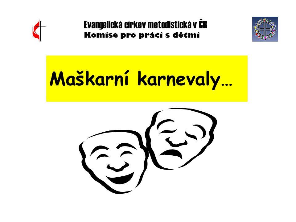 Evangelická církev metodistická v ČR Komise pro práci s dětmi Maškarní karnevaly…
