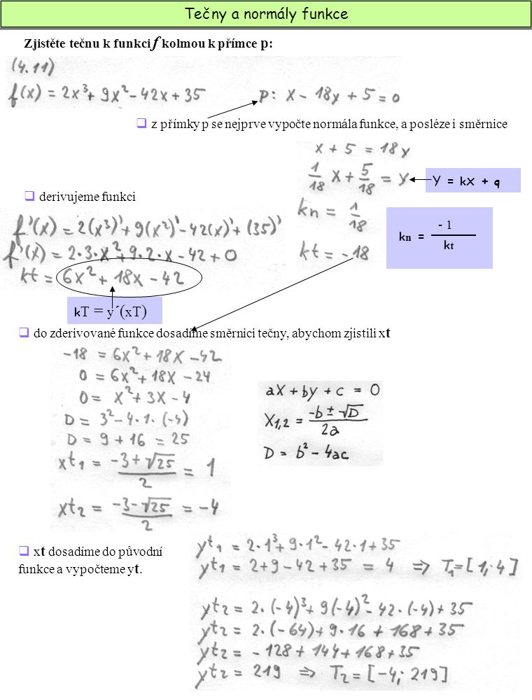 Tečny a normály funkce Zjistěte tečnu k funkci f kolmou k přímce p :  z přímky p se nejprve vypočte normála funkce, a posléze i směrnice Y = k x + q