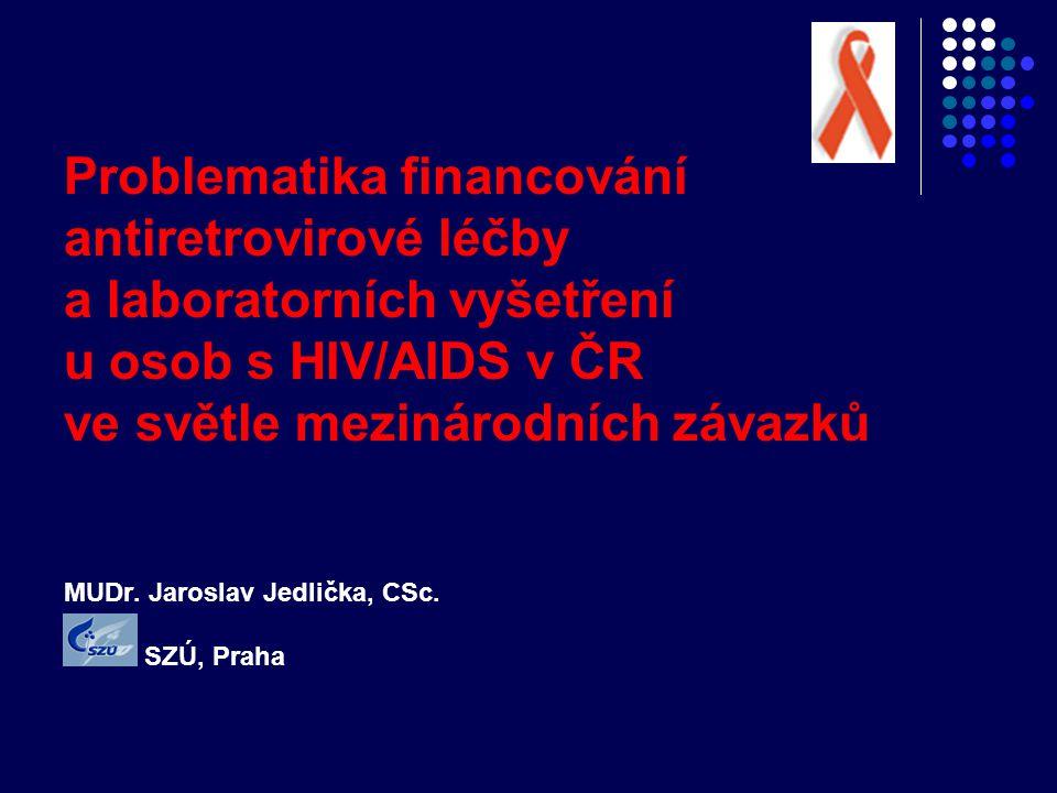 Problematika financování antiretrovirové léčby a laboratorních vyšetření u osob s HIV/AIDS v ČR ve světle mezinárodních závazků MUDr. Jaroslav Jedličk