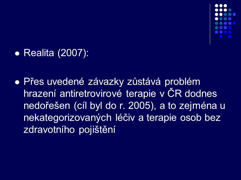  Realita (2007):  Přes uvedené závazky zůstává problém hrazení antiretrovirové terapie v ČR dodnes nedořešen (cíl byl do r. 2005), a to zejména u ne