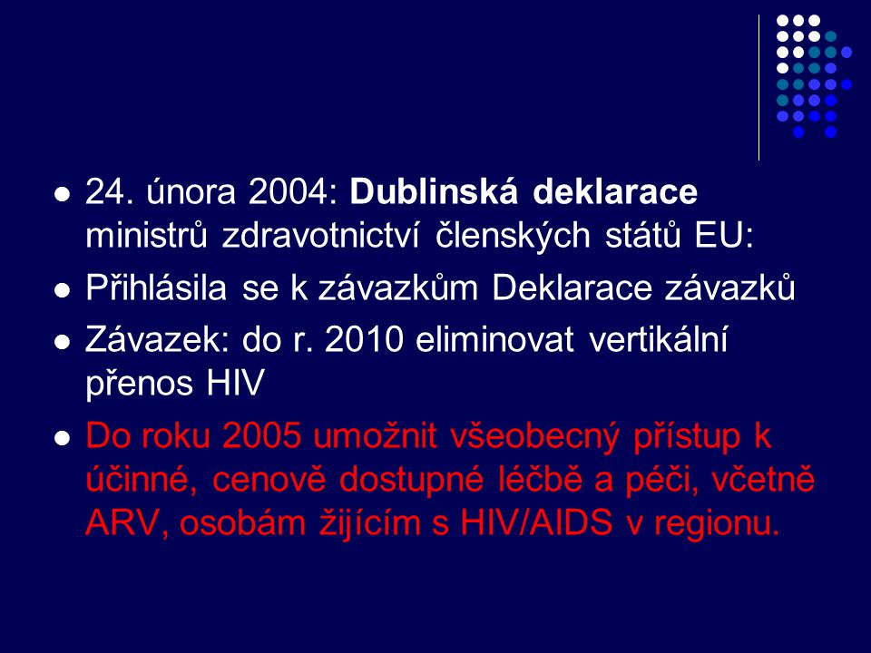  24. února 2004: Dublinská deklarace ministrů zdravotnictví členských států EU:  Přihlásila se k závazkům Deklarace závazků  Závazek: do r. 2010 el
