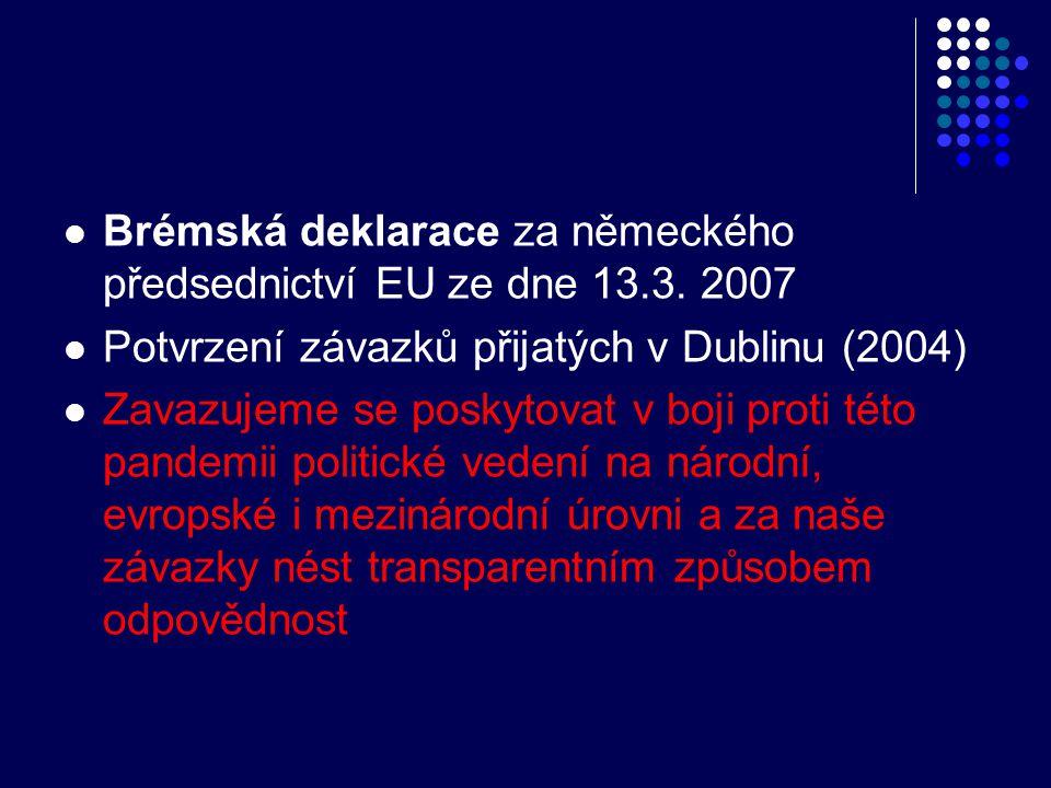  Brémská deklarace za německého předsednictví EU ze dne 13.3. 2007  Potvrzení závazků přijatých v Dublinu (2004)  Zavazujeme se poskytovat v boji p