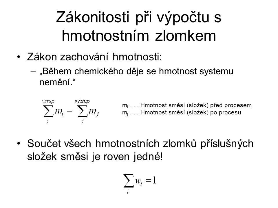 """Zákonitosti při výpočtu s hmotnostním zlomkem •Zákon zachování hmotnosti: –""""Během chemického děje se hmotnost systemu nemění."""" •Součet všech hmotnostn"""
