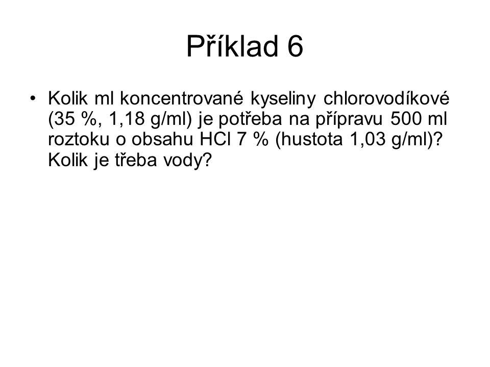 Příklad 6 •Kolik ml koncentrované kyseliny chlorovodíkové (35 %, 1,18 g/ml) je potřeba na přípravu 500 ml roztoku o obsahu HCl 7 % (hustota 1,03 g/ml)
