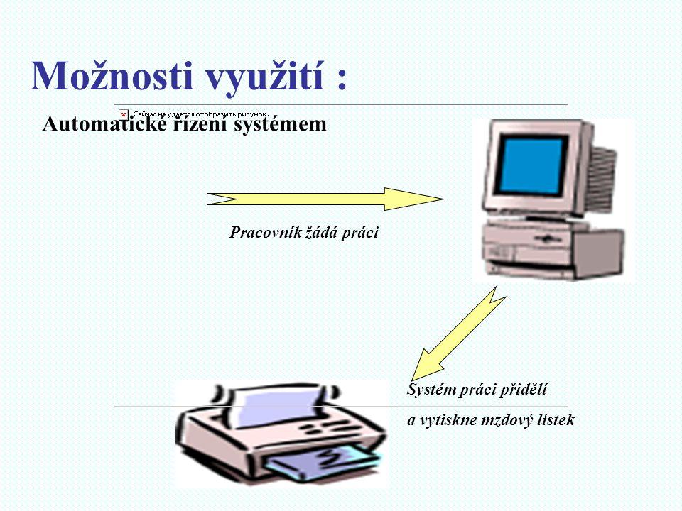 Možnosti využití : Automatické řízení systémem Pracovník žádá práci Systém práci přidělí a vytiskne mzdový lístek