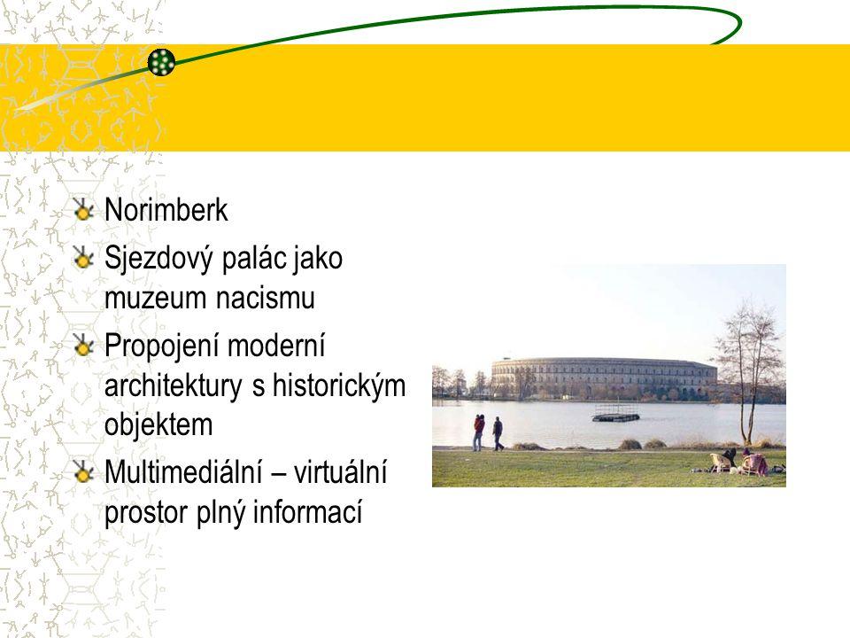 Norimberk Sjezdový palác jako muzeum nacismu Propojení moderní architektury s historickým objektem Multimediální – virtuální prostor plný informací
