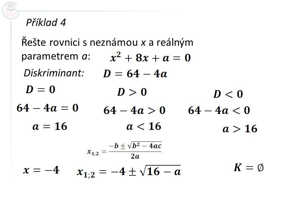Řešte rovnici s neznámou x a reálným parametrem a: Příklad 4 Diskriminant: