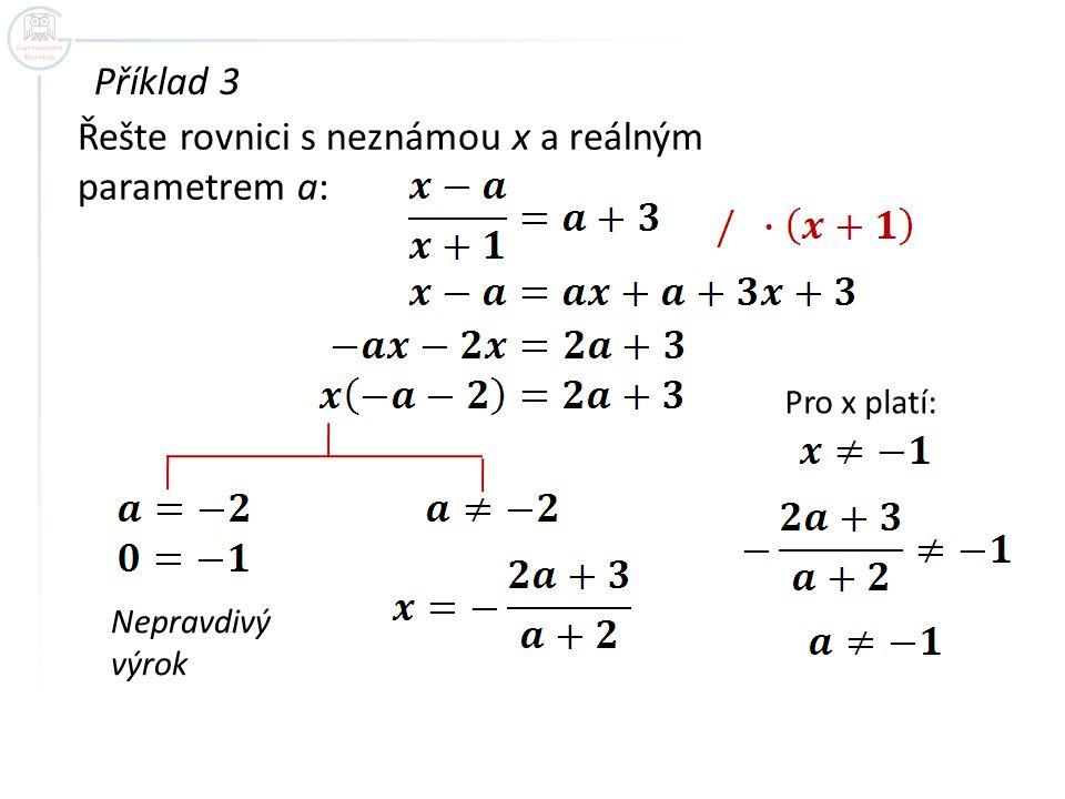Příklad 3 Řešte rovnici s neznámou x a reálným parametrem a: Nepravdivý výrok Pro x platí: