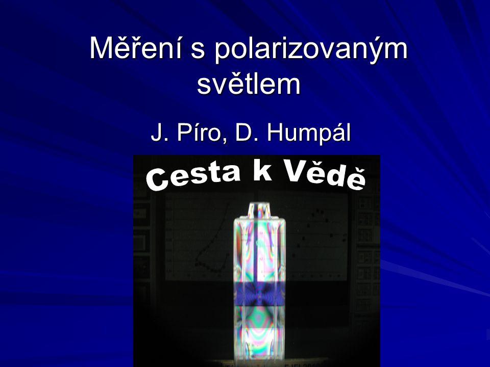 Osnova Polarizované světlo – co to je Naše měření –Malusův zákon –Brewsterův úhel –Měření přímohledným spektroskopem –Měření polostínovým polarimetrem Závěr