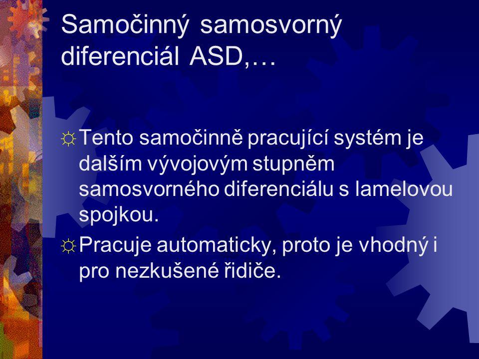 Samočinný samosvorný diferenciál ASD,… ☼ Tento samočinně pracující systém je dalším vývojovým stupněm samosvorného diferenciálu s lamelovou spojkou.