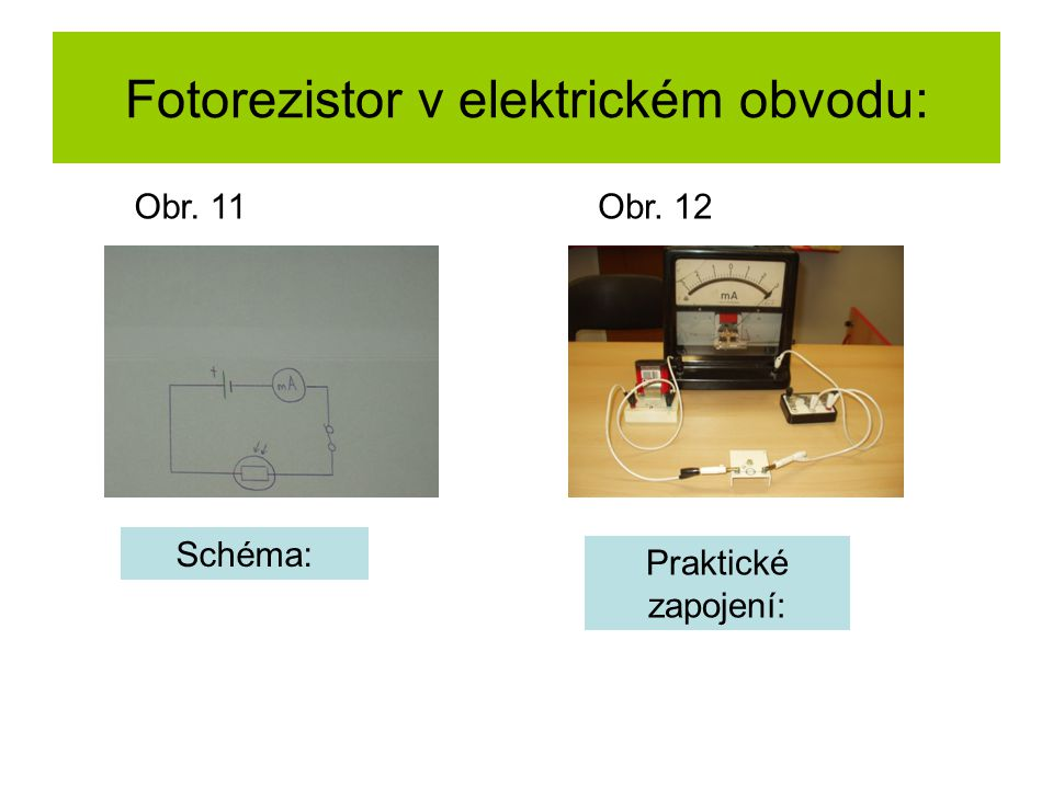 Fotorezistor v elektrickém obvodu: Schéma: Praktické zapojení: Obr. 11Obr. 12