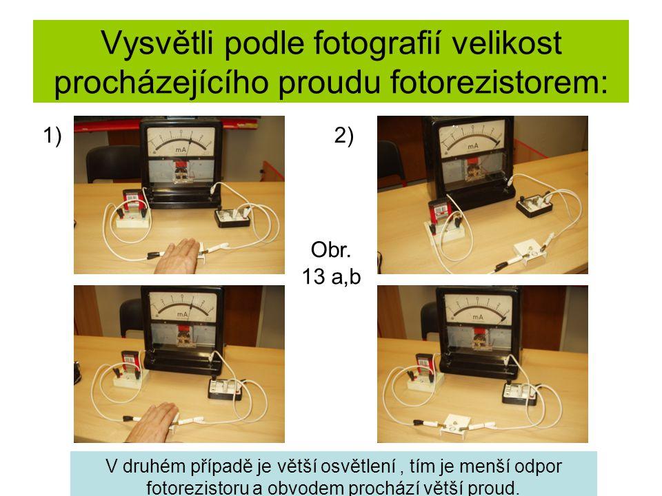 Vysvětli podle fotografií velikost procházejícího proudu fotorezistorem: 1)2) V druhém případě je větší osvětlení, tím je menší odpor fotorezistoru a