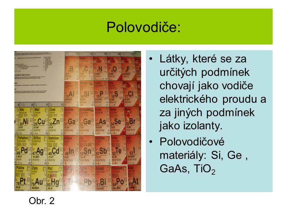 Polovodiče: •Látky, které se za určitých podmínek chovají jako vodiče elektrického proudu a za jiných podmínek jako izolanty. •Polovodičové materiály: