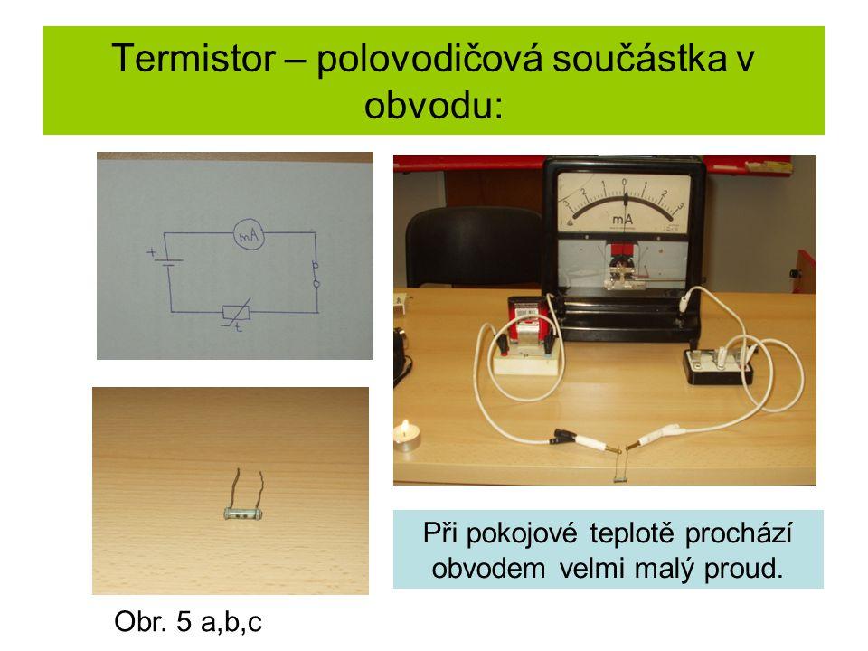 Termistor – polovodičová součástka v obvodu: Při pokojové teplotě prochází obvodem velmi malý proud. Obr. 5 a,b,c