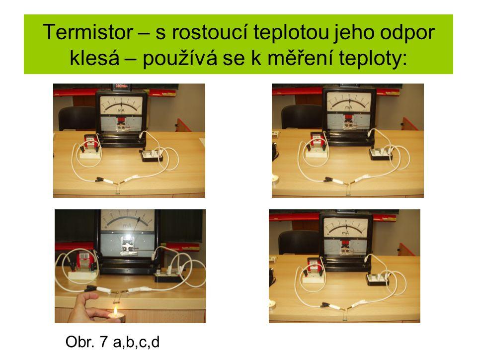 Termistor – s rostoucí teplotou jeho odpor klesá – používá se k měření teploty: Obr. 7 a,b,c,d