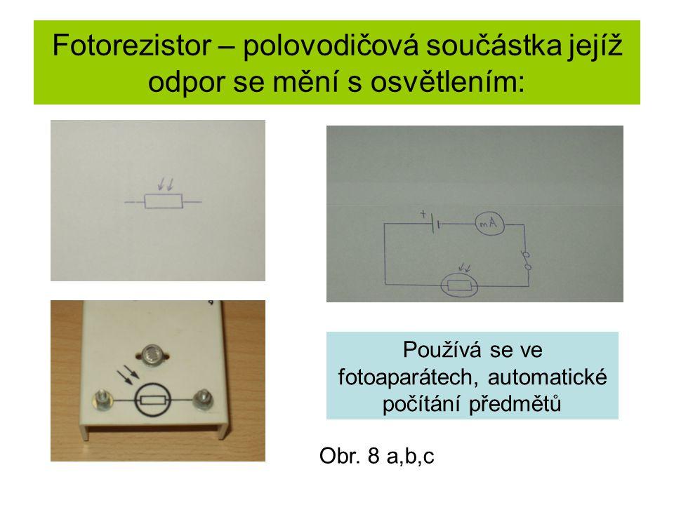 Fotorezistor – polovodičová součástka jejíž odpor se mění s osvětlením: Používá se ve fotoaparátech, automatické počítání předmětů Obr. 8 a,b,c