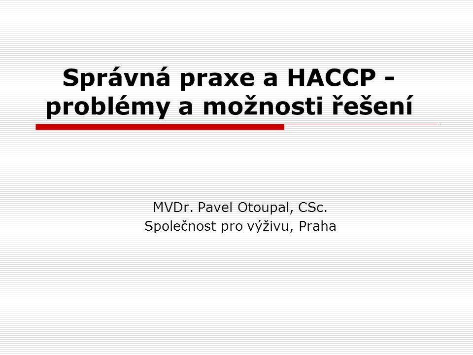 Správná praxe a HACCP - problémy a možnosti řešení MVDr. Pavel Otoupal, CSc. Společnost pro výživu, Praha