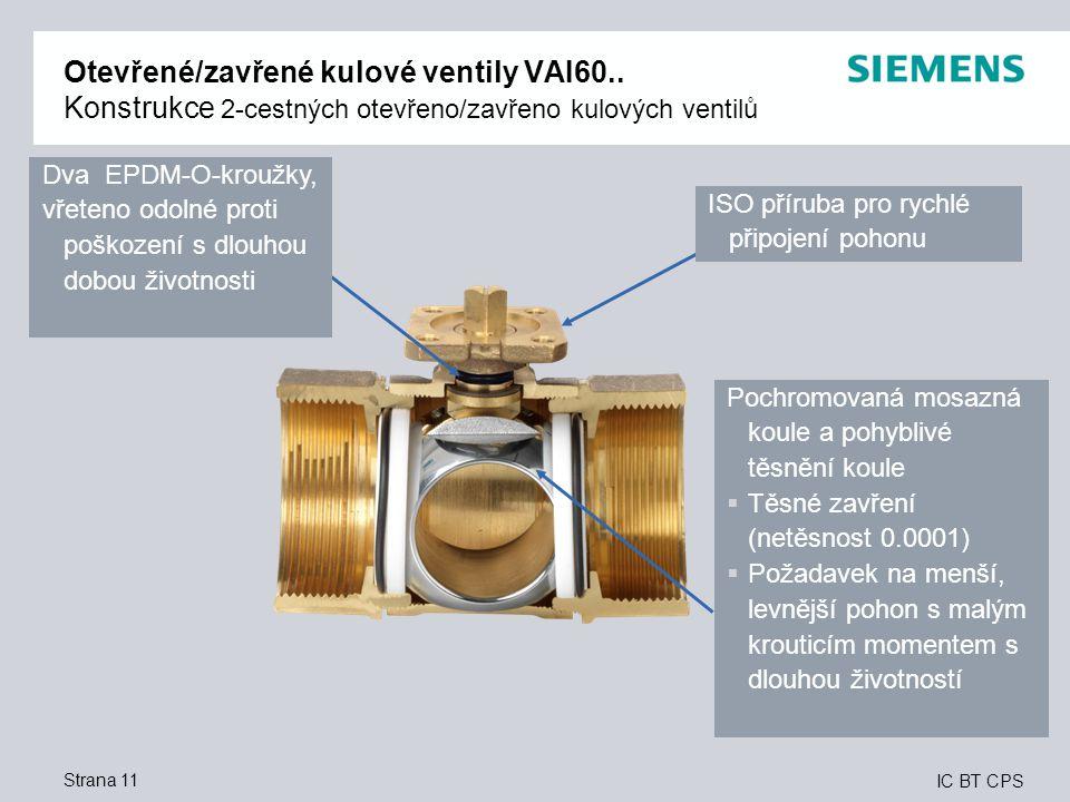 IC BT CPS Strana 11 Otevřené/zavřené kulové ventily VAI60.. Konstrukce 2-cestných otevřeno/zavřeno kulových ventilů Dva EPDM-O-kroužky, vřeteno odolné