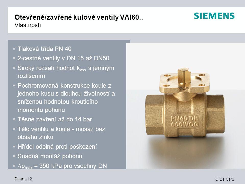 IC BT CPS Strana 12 Otevřené/zavřené kulové ventily VAI60.. Vlastnosti P  Tlaková třída PN 40  2-cestné ventily v DN 15 až DN50  Široký rozsah hodn
