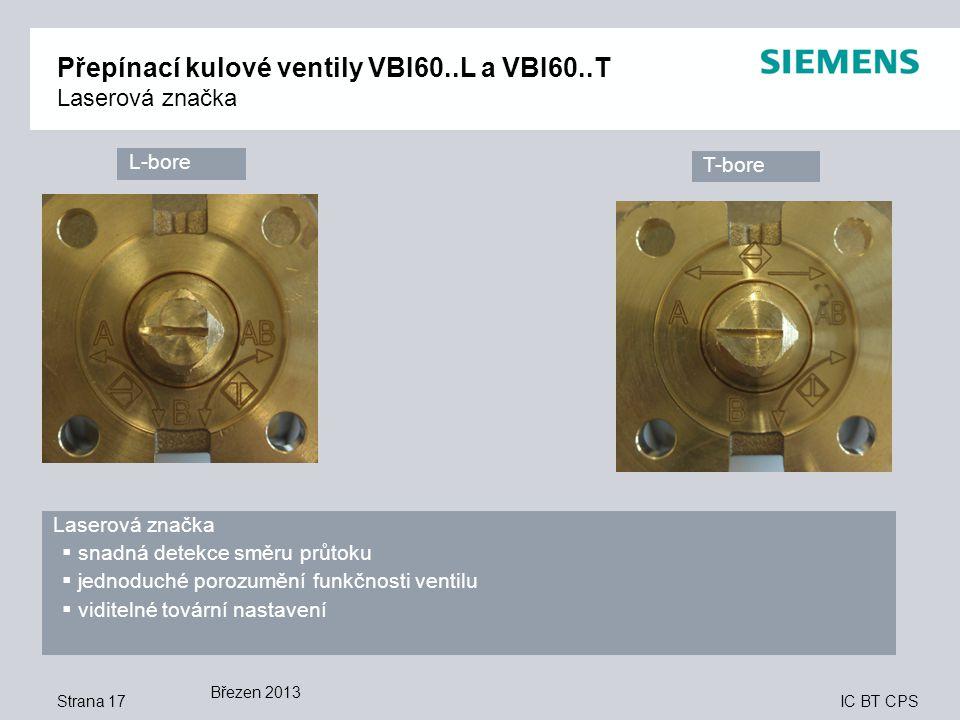 IC BT CPS Přepínací kulové ventily VBI60..L a VBI60..T Laserová značka Strana 17 Laserová značka  snadná detekce směru průtoku  jednoduché porozumění funkčnosti ventilu  viditelné tovární nastavení L-bore T-bore Březen 2013