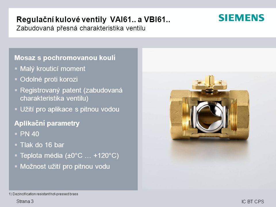 IC BT CPS Strana 3 Regulační kulové ventily VAI61.. a VBI61.. Zabudovaná přesná charakteristika ventilu Mosaz s pochromovanou koulí  Malý krouticí mo