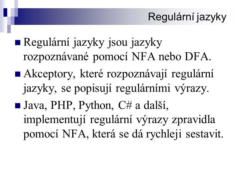 Regulární jazyky  Regulární jazyky jsou jazyky rozpoznávané pomocí NFA nebo DFA.